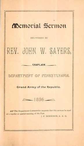 Memorial sermon delivered by Rev. John W. Sayers, chaplain, Department of Pennsylvania by Sayers, John W.