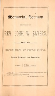 Cover of: Memorial sermon delivered by Rev. John W. Sayers, chaplain, Department of Pennsylvania | Sayers, John W.