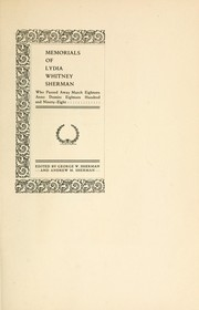 Cover of: Memorials of Lydia Whitney Sherman who passed away March eighteen, anno Domini, eighteen hundred and ninety-eight by George Witherell Sherman