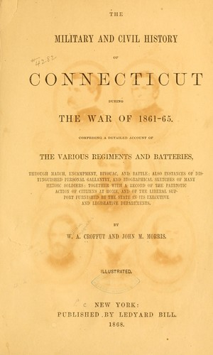 The military and civil history of Connecticut during the war of 1861-65 by William Augustus Croffut