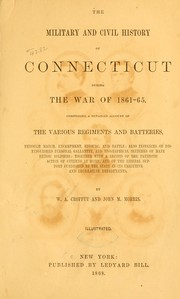 Cover of: The military and civil history of Connecticut during the war of 1861-65 by William Augustus Croffut