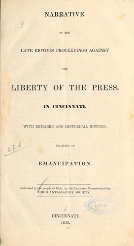 Narrative of the late riotous proceedings against the liberty of the press in Cincinnati by Ohio Anti-slavery Society.