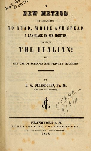 A new method of learning to read, write, and speak, a language in six months adapted to the Italian by Heinrich Gottfried Ollendorff