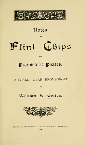 Notes on flint chips and pre-historic phases at Tutnall, near Bromsgrove by Cotton, William Alfred.
