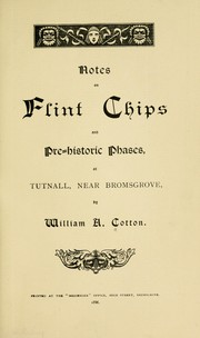 Cover of: Notes on flint chips and pre-historic phases at Tutnall, near Bromsgrove by Cotton, William Alfred.