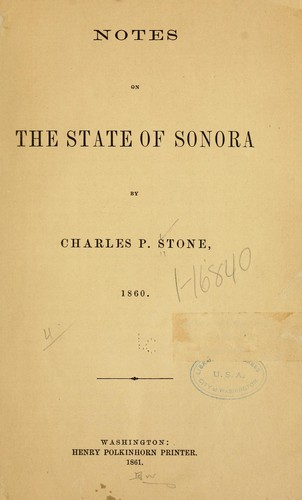 Notes on the state of Sonora by Stone, Chas. P.