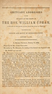Cover of: Obituary addresses on the occasion of the death of the Hon. William Upham | United States. 33d Congress, 1st session
