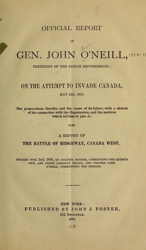 Official report of Gen. John O'Neill, president of the Fenian brotherhood by O'Neill, John