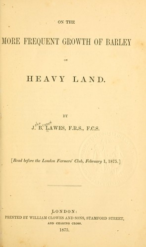 On the more frequent growth of barley on heavy land by J. B. Lawes