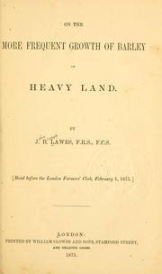 Cover of: On the more frequent growth of barley on heavy land by J. B. Lawes