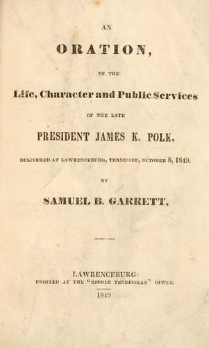 An oration on the life, character and public services of the late president James K. Polk by Samuel B. Garrett