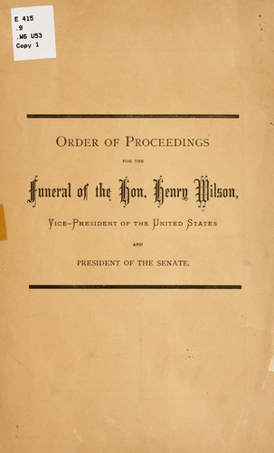 Order of proceedings for the funeral of the Hon. Henry Wilson by United States. Congress. Senate. Committee of arrangements for funeral of Henry Wilson