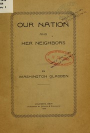 Cover of: Our nation and her neighbors | Washington Gladden