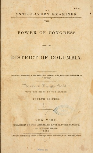 The power of Congress over the District of Columbia by Theodore Dwight Weld