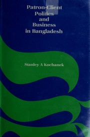 Cover of: Patron-client politics and business in Bangladesh by Stanley A. Kochanek