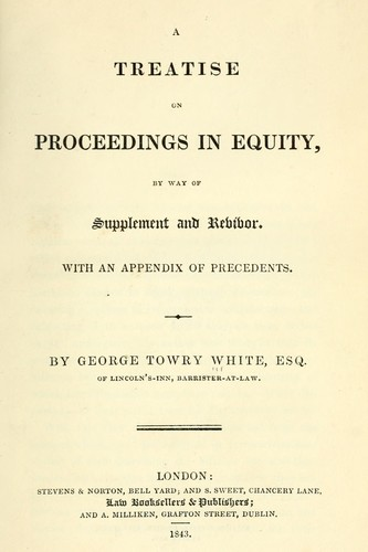 A treatise on proceedings in equity by George Towry White