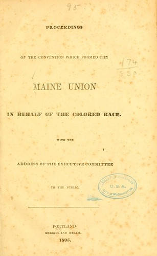 Proceedings of the convention which formed the Maine union in behalf of the colored race by Maine union in behalf of the colored race