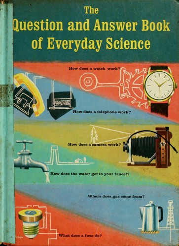 The question and answer book of everyday science | Open ...