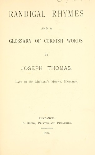 Randigal rhymes, and a glossary of Cornish words by Thomas, Joseph