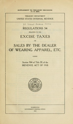 Regulations 54 relating to the excise taxes on sales by the dealer of wearing apparel, etc. under section 904 of Title IX of the Revenue Act of 1918 by United States. Internal Revenue Service.