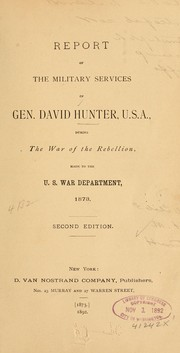 Cover of: Report of the military services of Gen. David Hunter, U.S.A by Hunter, David