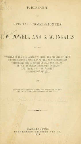 Report of special commissioners J. W. Powell and G. W. Ingalls on the condition of the Ute Indians of Utah by United States. Bureau of Indian affairs