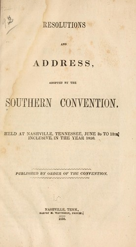 Resolutions and address, adopted by the Southern convention by Southern convention, Nashville, Tenn.