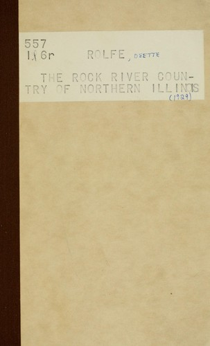 The Rock River country of northern Illinois by Rolfe, Deette, 1879-     .