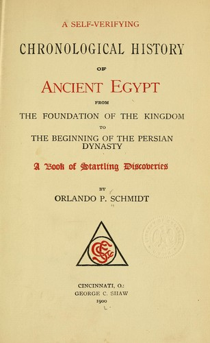 A self-verifying chronological history of ancient Egypt by Orlando P. Schmidt