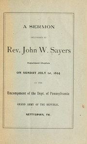 Cover of: A sermon delivered by Rev. John W. Sayers, department chaplain, on Sunday, July 1st, 1894, at the encampment of the Dept. of Pennsylvania, Grand army of the republic | Sayers, John W.