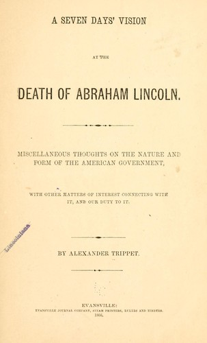 A seven days' vision at the death of Abraham Lincoln by Alexander Trippet