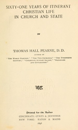 Sixty-one years of intinerant Christian life in church and state by Thomas Hall Pearne