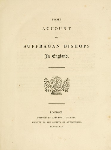 Some account of suffragan bishops in England by John Treadwell Nichols