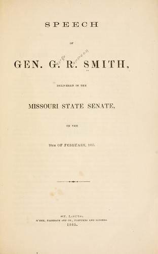 Speech of Gen. G. R. Smith, delivered in the Missouri state Senate, on the 10th February, 1865 by George Rappeen Smith