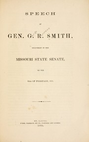 Cover of: Speech of Gen. G. R. Smith, delivered in the Missouri state Senate, on the 10th February, 1865 | George Rappeen Smith