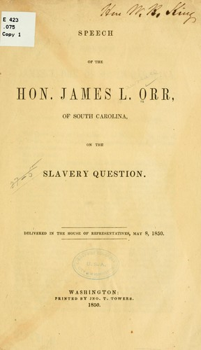 Speech of the Hon. James L. Orr, of South Carolina, on the slavery question by James Lawrence Orr