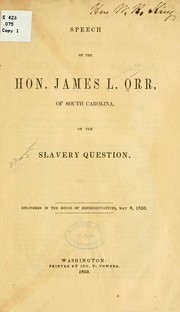 Cover of: Speech of the Hon. James L. Orr, of South Carolina, on the slavery question | James Lawrence Orr