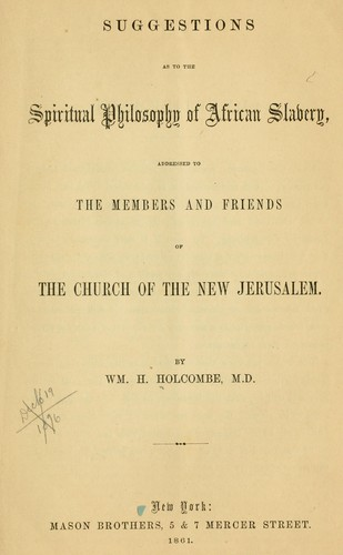 Suggestions as to the spiritual philosophy of African slavery by William H. Holcombe