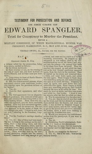 Testimony for prosecution and defence in the case of Edward Spangler, tried for conspiracy to murder the President, before a military commission, of which Major-General Hunter was president, Washington, D.C., May and June, 1865 .. by Edward Spangler