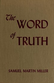 Cover of: The word of truth by Samuel Martin Miller