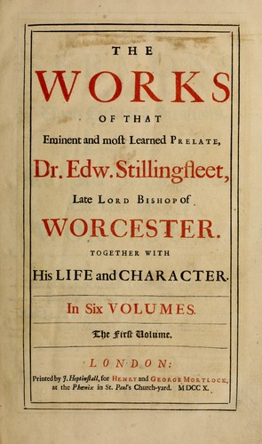 The works of the eminent and most learned prelate Dr. Edw. Stillingfleet by Edward Stillingfleet