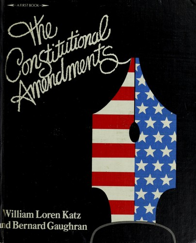The constitutional amendments by William Loren Katz