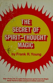 Cover of: The secret of spirit-thought magic by Frank Rudolph Young