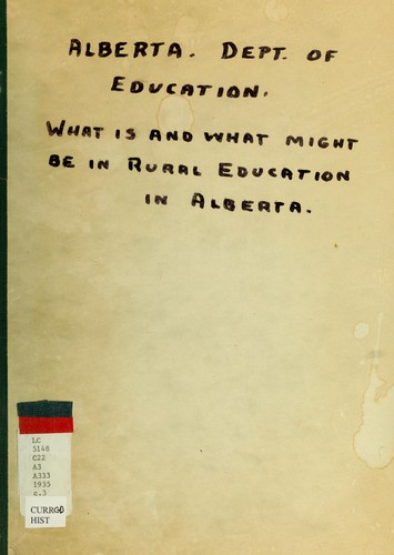 What is and what might be in rural education in Alberta by Alberta. Dept. of Education.