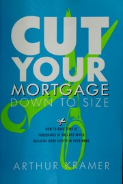 Cover of: Cut your mortgage down to size | Arthur Kramer