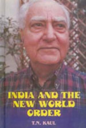 India and the New World Order by T.N. Kaul