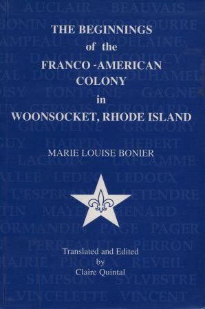 The beginnings of the Franco-American colony in Woonsocket, Rhode Island by Marie Louise Bonier