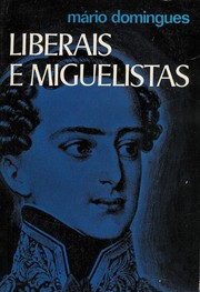 Cover of: Liberais e miguelistas | Mário Domingues