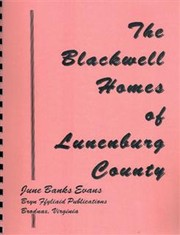 Cover of: The Blackwell Homes of Lunenburg County by June Banks Evans