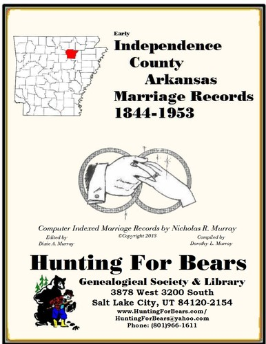 Early Independence County Arkansas Marriage Records 1844-1953 by Nicholas Russell Murray